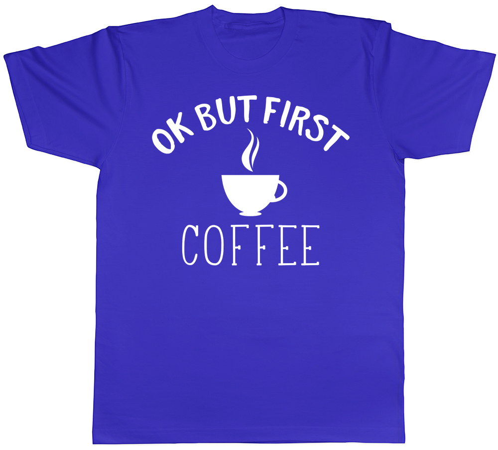 Ok But First Coffee Mens T-Shirt Hot Drink Caffiene Dad Daddy Birthday Gift Tee