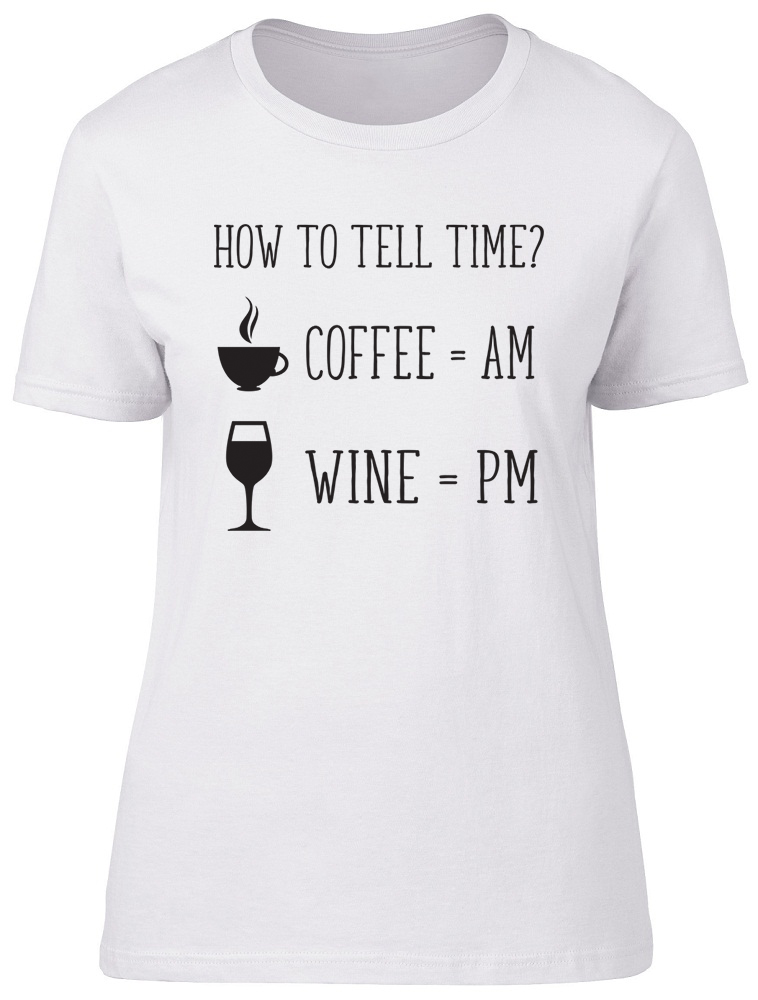 4321bd881 How to Tell Time Coffee AM Wine PM Womens Ladies T-Shirt Funny Gift ...