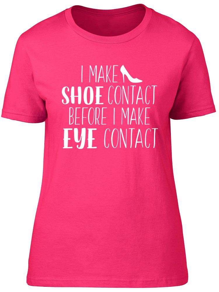 I Make Shoe Contact Before I Make Eye Contact Womens Ladies Tee T-Shirt
