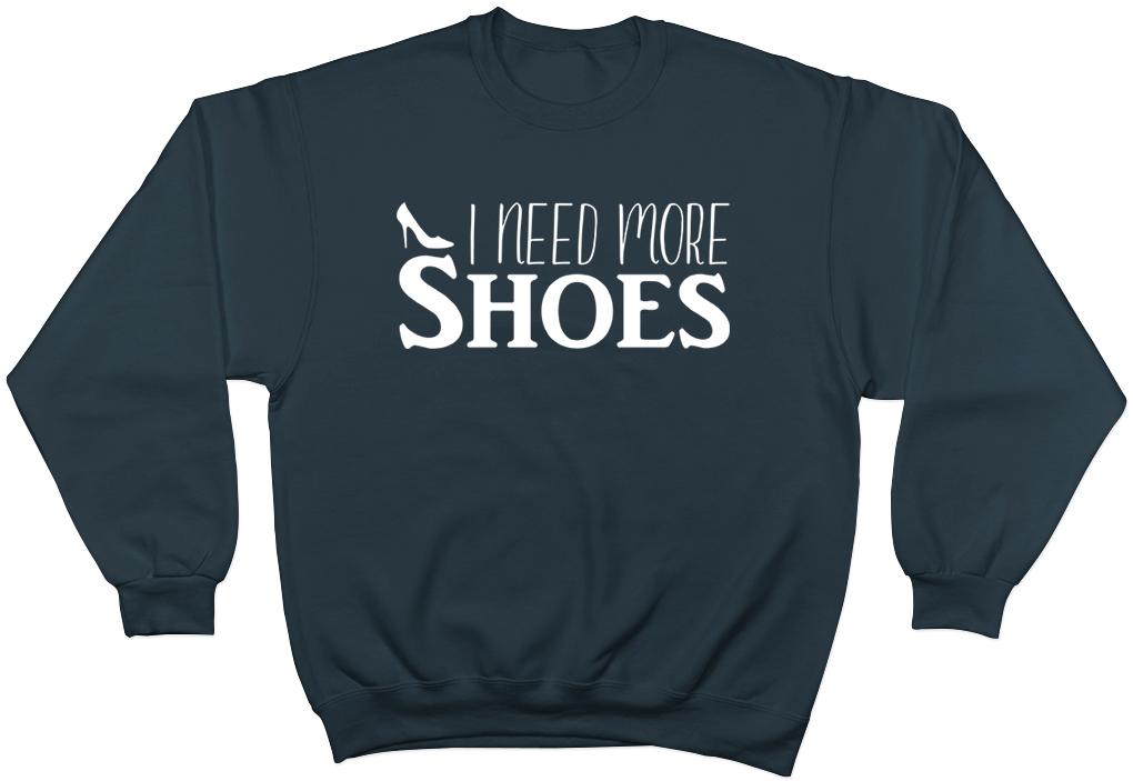 I Need More Shoes Womens Ladies Jumper Sweater Sweatshirt