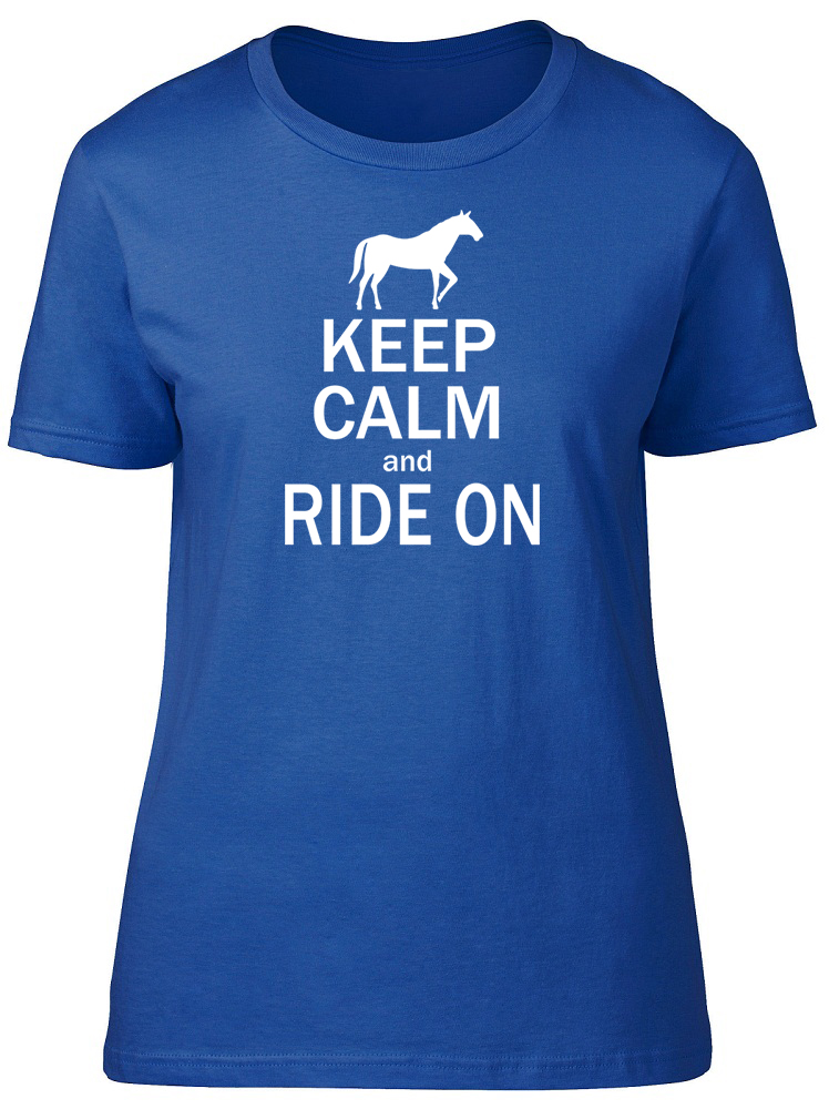 Keep Calm and Ride on Femme Ajusté T-Shirt Chevaux Animal Anniversaire Tee