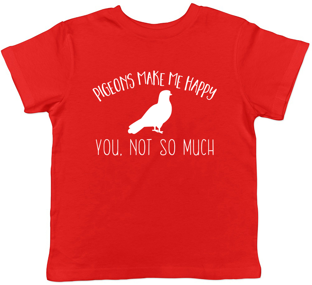 Pigeons make ma Happy You not so much Childrens Kids Boys Girls T-Shirt